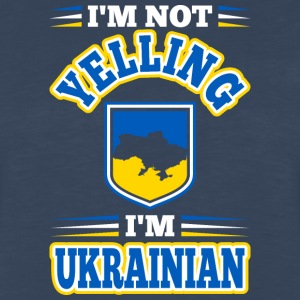 Im Not Yelling Im Ukrainian - Men's Premium Long Sleeve T-Shirt