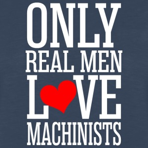 Only Real Men Love Machinists - Men's Premium Long Sleeve T-Shirt