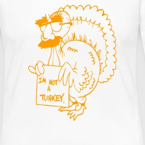 Thanksgiving I m not a Turkey - Women's Premium Long Sleeve T-Shirt