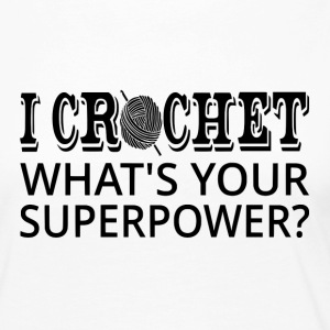 I Crochet What's Your Superpower? - Women's Premium Long Sleeve T-Shirt