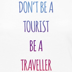 Don't be a tourist be a traveller. - Women's Premium Long Sleeve T-Shirt