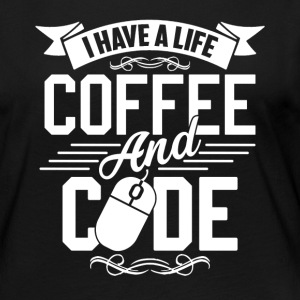 I Have A Life Coffee And Code Shirts - Women's Premium Long Sleeve T-Shirt