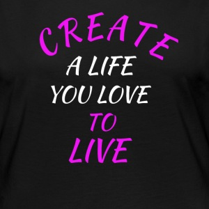create a life you love to live - Women's Premium Long Sleeve T-Shirt