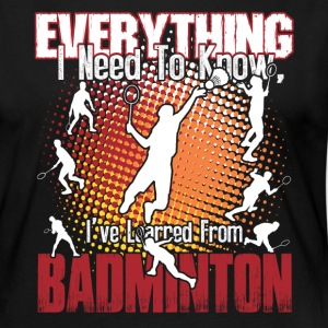 BADMINTON EVERYTHING I KNOW SHIRT - Women's Premium Long Sleeve T-Shirt