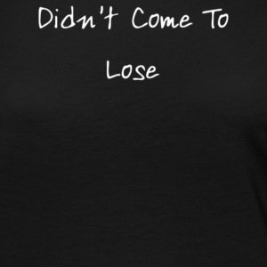 Didn t Come To Lose - Women's Premium Long Sleeve T-Shirt
