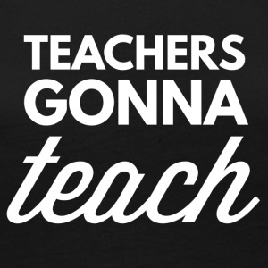 Teachers gonna teach - Women's Premium Long Sleeve T-Shirt