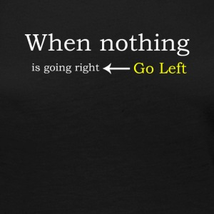 When Nothing Is Going Right Go Left - Women's Premium Long Sleeve T-Shirt