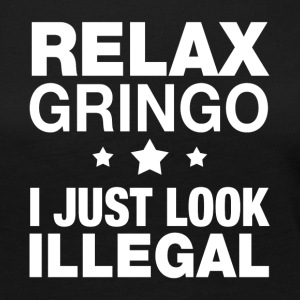 Relax gringo I just look Illegal - Women's Premium Long Sleeve T-Shirt