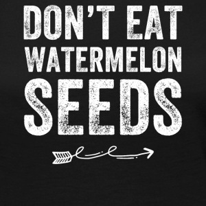 Don't eat watermelon seeds - Women's Premium Long Sleeve T-Shirt