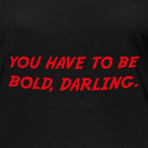 you have to be bold darling - Women's Premium Long Sleeve T-Shirt