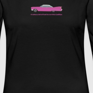 It Takes A Lot Of Fuel To Run This Pink Cadillac - Women's Premium Long Sleeve T-Shirt