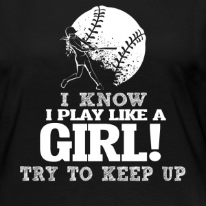 I Know I Play Softball Like A Girl Try To Keep Up. - Women's Premium Long Sleeve T-Shirt
