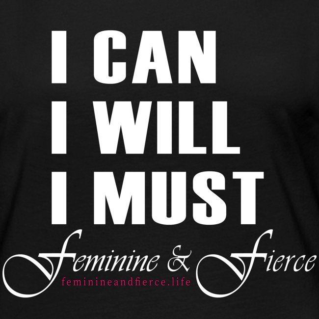 I can I will I must Feminine and Fierce