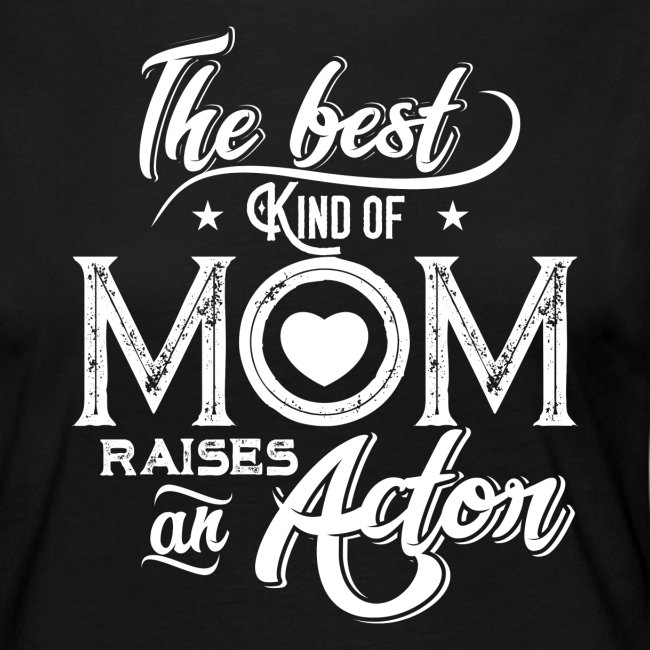 The Best Kind Of Mom Raises An Actor, Mother's Day