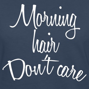 Morning Hair, Don't Care Tee - Women's Premium Long Sleeve T-Shirt