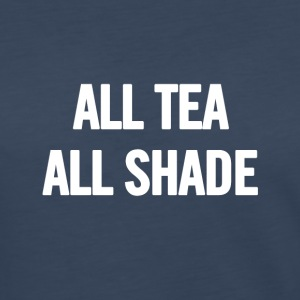 All Tea All Shade White - Women's Premium Long Sleeve T-Shirt