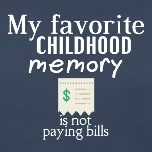 My favorite childhood memory is not paying bills - Women's Premium Long Sleeve T-Shirt