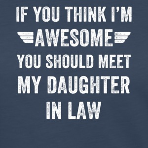 If you think i'm awesome you should meet my daught - Women's Premium Long Sleeve T-Shirt