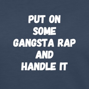 Put on some gangsta rap and handle it - Women's Premium Long Sleeve T-Shirt