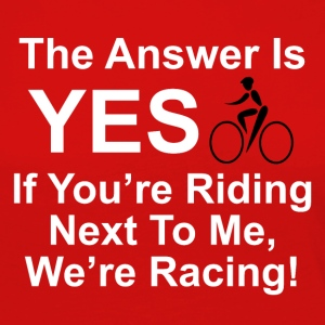 The answer is yes we're bicycle racing. - Women's Premium Long Sleeve T-Shirt