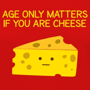 Age Only Matters If You Are Cheese - Women's Premium Long Sleeve T-Shirt