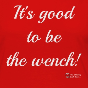 It's Good To Be The Wench! (light version) - Women's Premium Long Sleeve T-Shirt