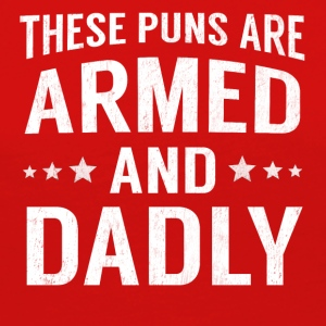 These Puns Are Armed And Dadly Funny Deadly Pun - Women's Premium Long Sleeve T-Shirt