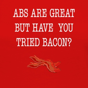 Abs Are Great But Have You Tried Bacon Tee Shirt - Women's Premium Long Sleeve T-Shirt