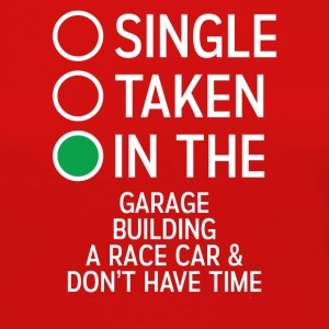 Single Taken In The Garage building a Racecar Tee - Women's Premium Long Sleeve T-Shirt