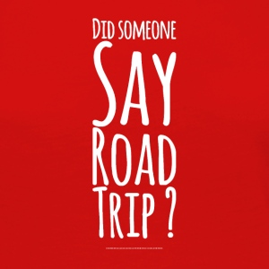 Did Someone day road trip ? - Women's Premium Long Sleeve T-Shirt