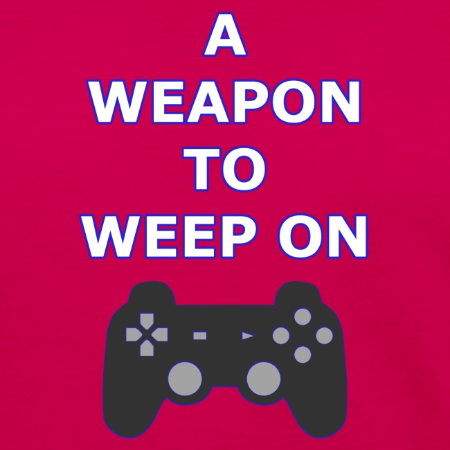 A Weapon to Weep On
