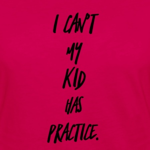 I Can't My Kid Has Practice - Women's Premium Long Sleeve T-Shirt