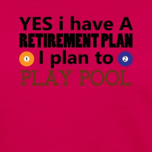 Yes I have A Retirement Plan I plan to play pool - Women's Premium Long Sleeve T-Shirt