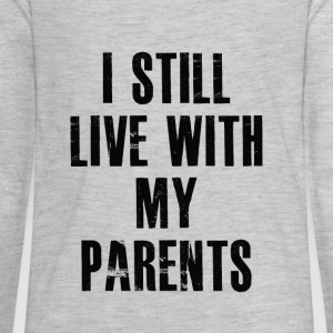 I Still Live With My Parents - Kids' Premium Long Sleeve T-Shirt