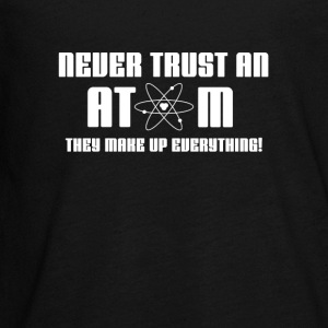 Never Trust An Atom They Make Up Everything FunnyT - Kids' Premium Long Sleeve T-Shirt