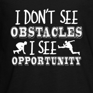 I Don't See Obstacles I See Opportunity Tee - Kids' Premium Long Sleeve T-Shirt