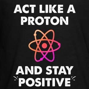Act Like A Proton And Stay Positive - Kids' Premium Long Sleeve T-Shirt