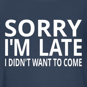 Sorry I'm Late I Didn't Want To Come - Kids' Premium Long Sleeve T-Shirt
