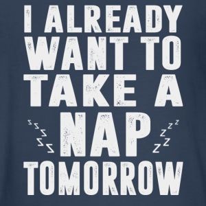 I Already Want to Take a Nap Tomorrow T-shirt - Kids' Premium Long Sleeve T-Shirt