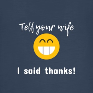Tell your wife I said thanks - Kids' Premium Long Sleeve T-Shirt