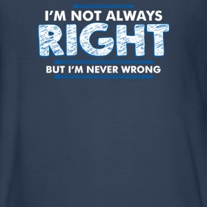 Im Not Always Right But Im Never Wrong - Kids' Premium Long Sleeve T-Shirt
