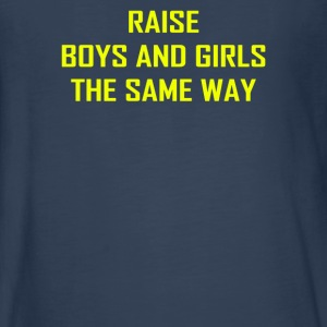 Raise Boys and Girls The Same Way - Kids' Premium Long Sleeve T-Shirt