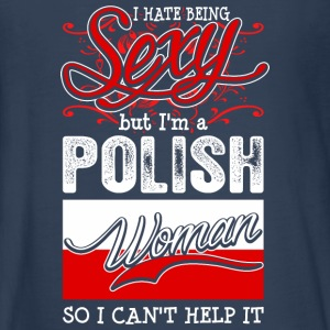 I Hate Being Sexy But Im A Polish Woman - Kids' Premium Long Sleeve T-Shirt