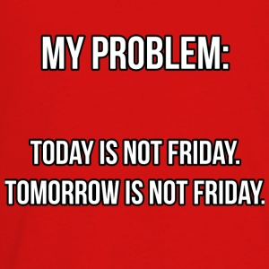 My Problem: Not friday. - Kids' Premium Long Sleeve T-Shirt
