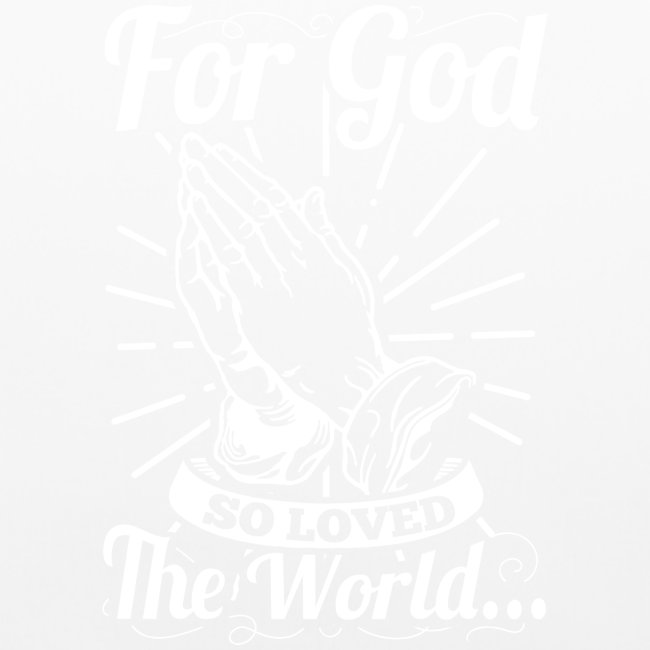 For God So Loved The World... (White Letters)