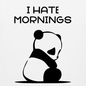 I HATE MORNINGS - Panda - Men's Premium Tank