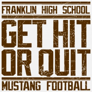 Franklin High School Get Hit Or Quit Mustang Footb - Men's Premium Tank