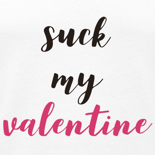 Suck my Valentine!