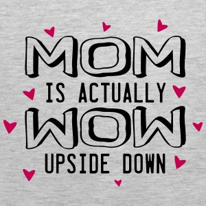 Mom is Actually Wow Upside Down - Men's Premium Tank