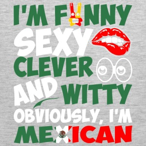 Im Funny Sexy Clever And Witty Im Mexican - Men's Premium Tank